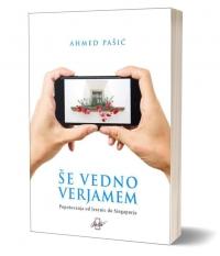 Ahmed Pašić - Še vedno verjamem (Popotovanja od Jesenic do Singapurja)